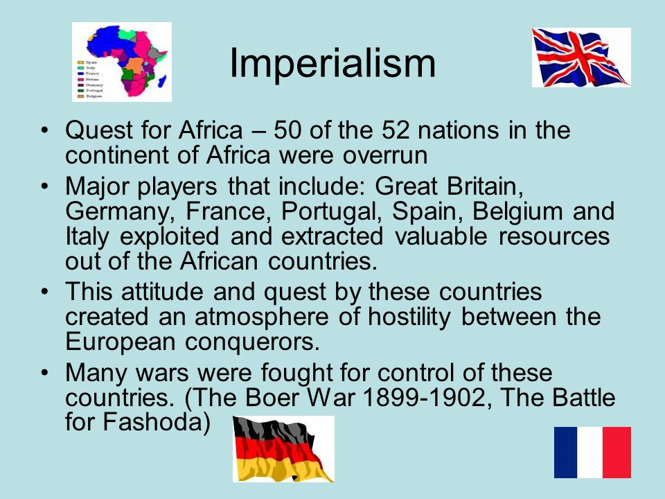 Imperialism Quest for Africa – 50 of the 52 nations in the continent of Africa were overrun Major players that include: Great Britain, Germany, France