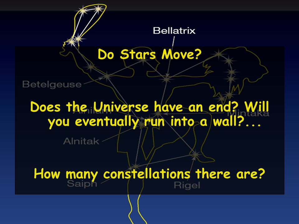 Do Stars Move. Does the Universe have an end. Will you eventually run into a wall?...