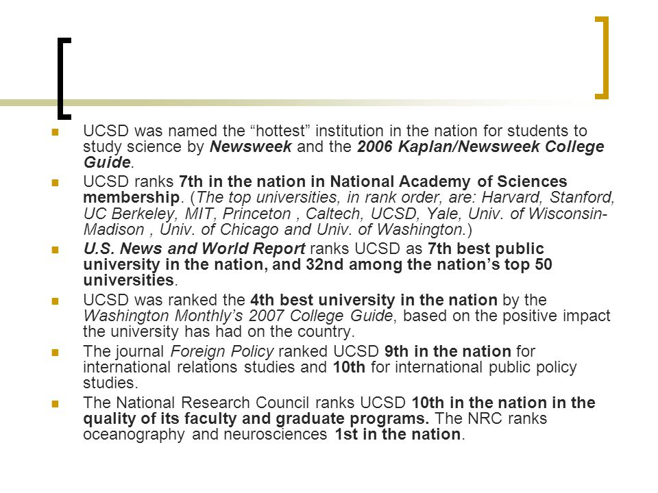 UCSD was named the hottest institution in the nation for students to study science by Newsweek and the 2006 Kaplan/Newsweek College Guide.