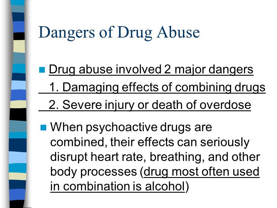 Dangers of Drug Abuse Drug abuse involved 2 major dangers 1.