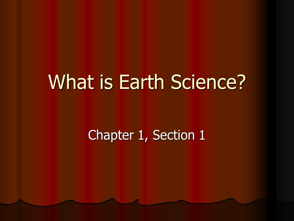 What is Earth Science? Chapter 1, Section 1