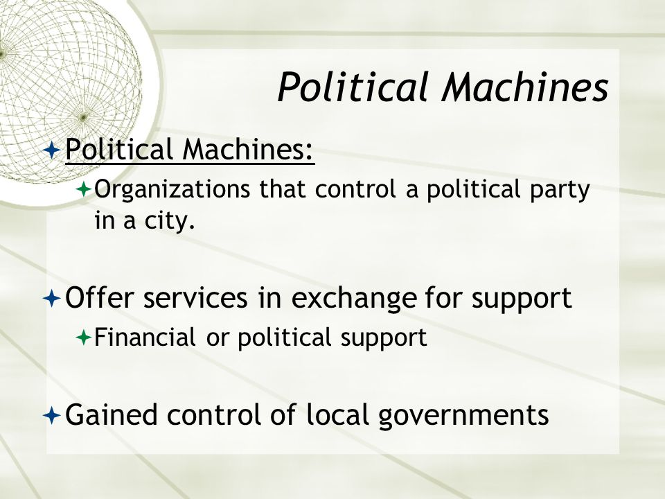 Political Machines  Political Machines:  Organizations that control a political party in a city.