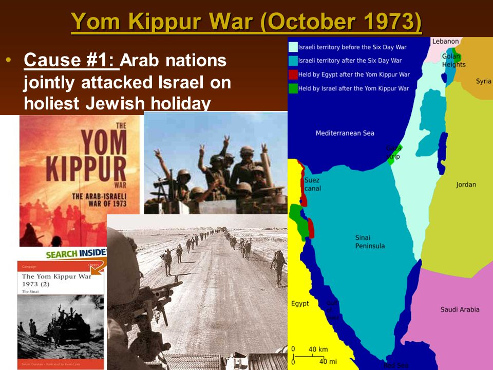 Yom Kippur War (October 1973) Cause #1: Arab nations jointly attacked Israel on holiest Jewish holiday