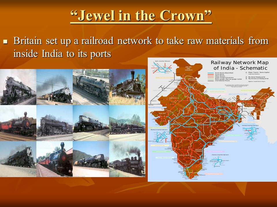 """Jewel in the Crown"" Britain set up a railroad network to take raw materials from inside India to its ports Britain set up a railroad network to take"