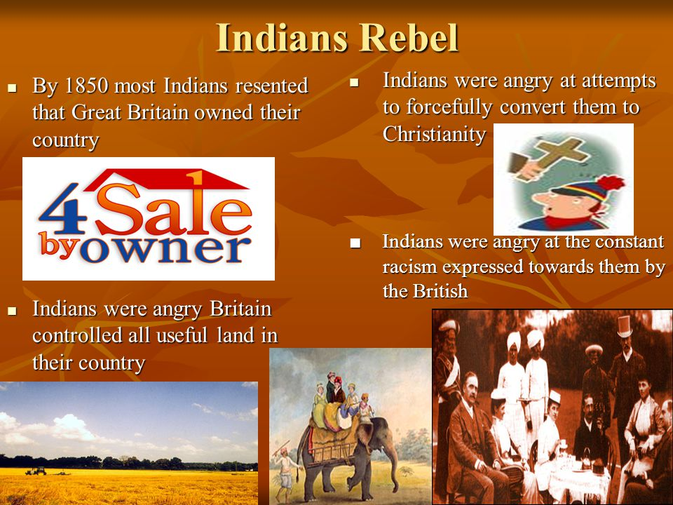 Indians Rebel By 1850 most Indians resented that Great Britain owned their country By 1850 most Indians resented that Great Britain owned their countr