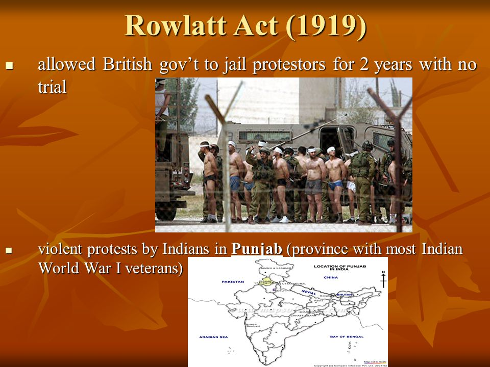Rowlatt Act (1919) allowed British gov't to jail protestors for 2 years with no trial allowed British gov't to jail protestors for 2 years with no tri