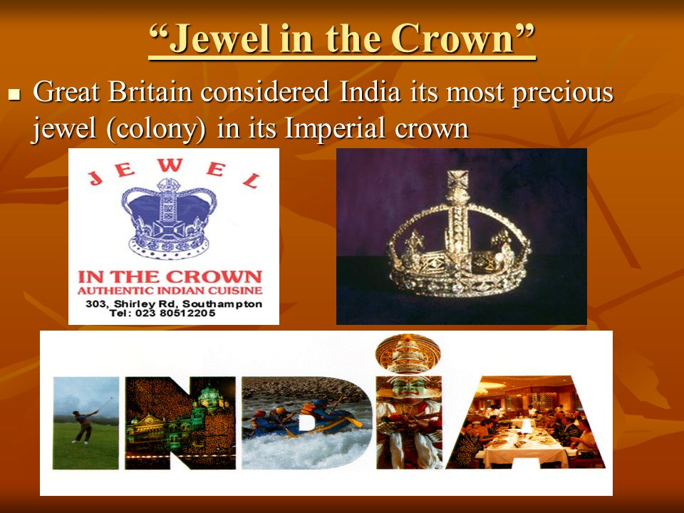 Jewel in the Crown Industrial Revolution turned India into a major supplier of raw materials to Great Britain Industrial Revolution turned India into a major supplier of raw materials to Great Britain 300 million Indians were 300 million Indians were a large market for British products