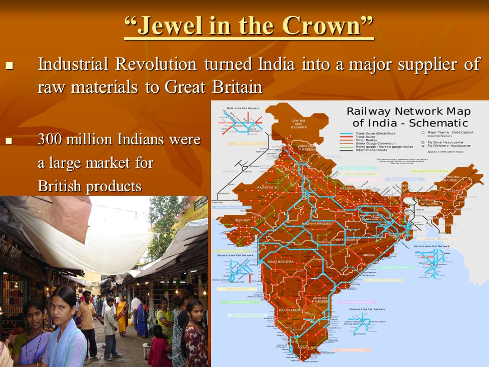 """Jewel in the Crown"" Industrial Revolution turned India into a major supplier of raw materials to Great Britain Industrial Revolution turned India int"