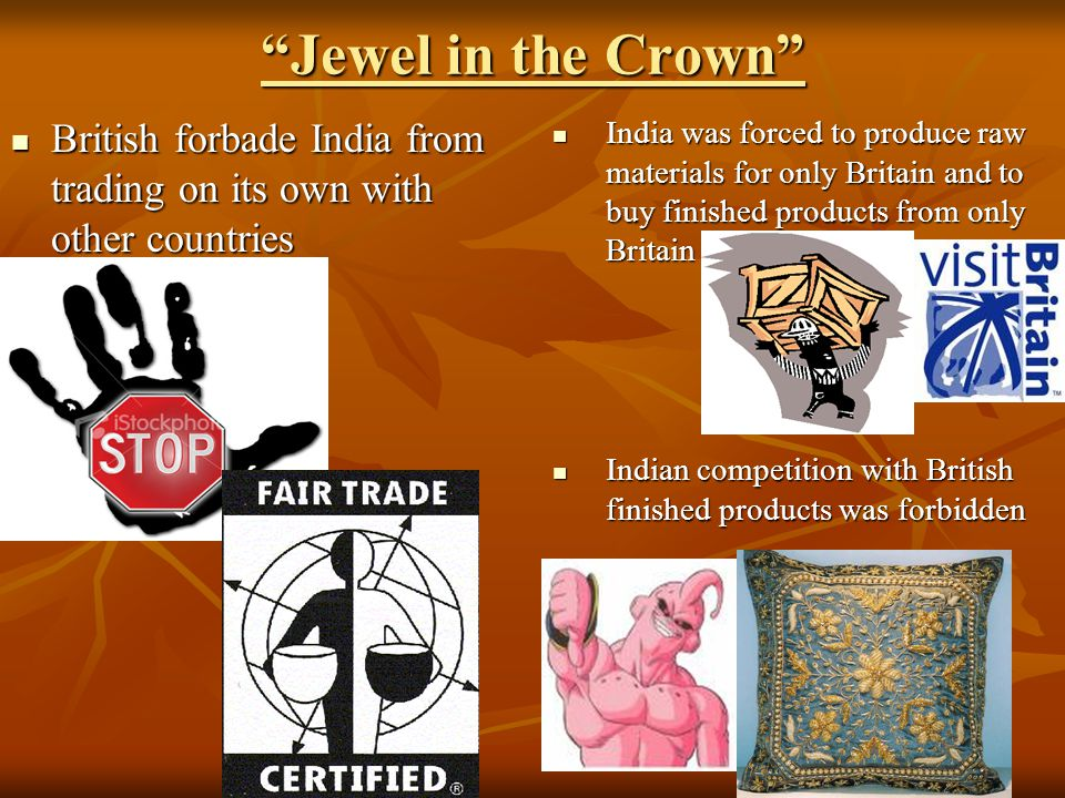 """Jewel in the Crown"" British forbade India from trading on its own with other countries British forbade India from trading on its own with other count"
