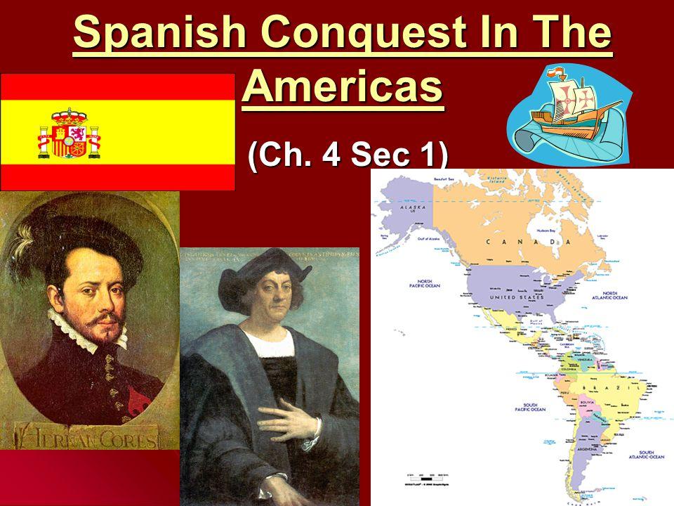 Spanish Conquest In The Americas (Ch. 4 Sec 1)