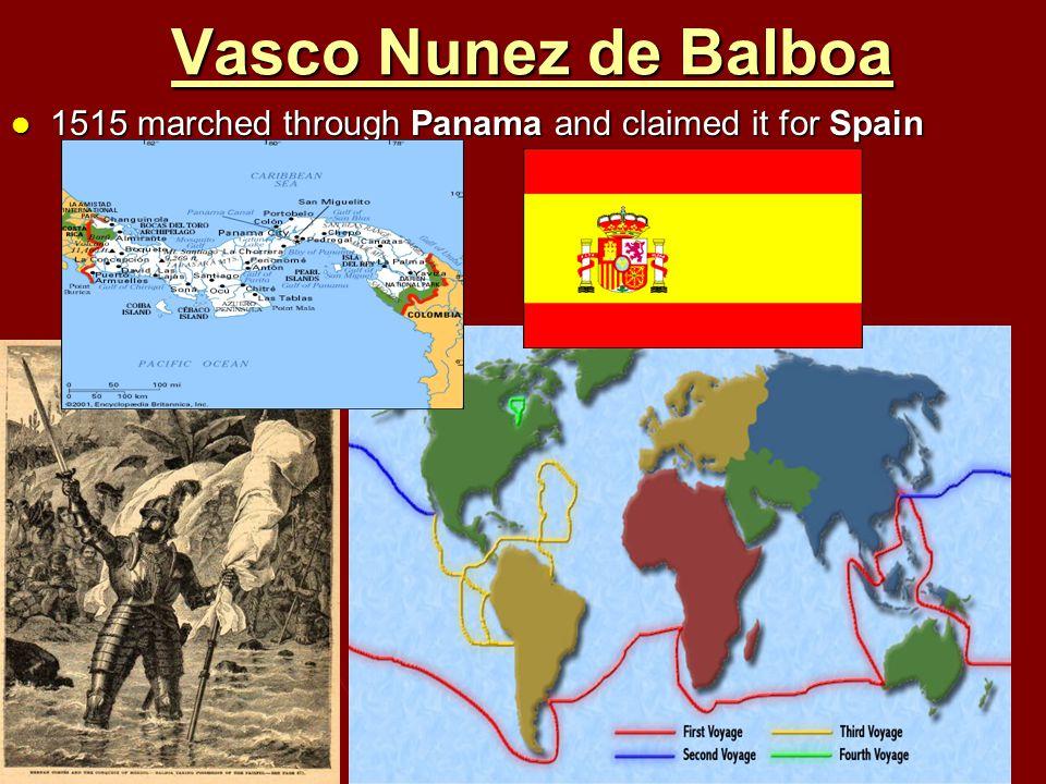 Vasco Nunez de Balboa 1515 marched through Panama and claimed it for Spain 1515 marched through Panama and claimed it for Spain