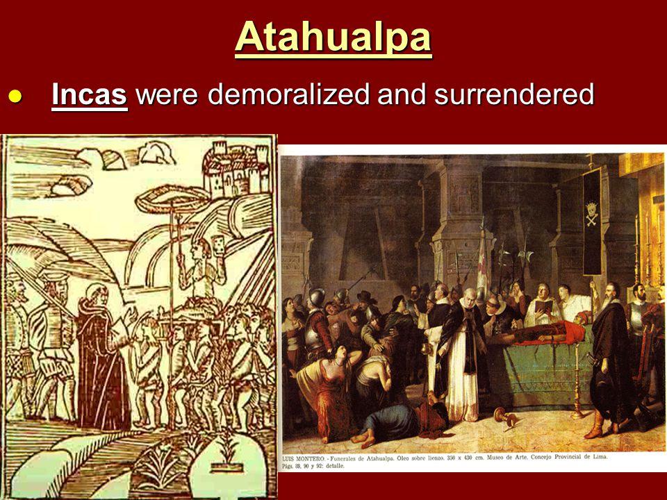 Atahualpa Incas were demoralized and surrendered Incas were demoralized and surrendered