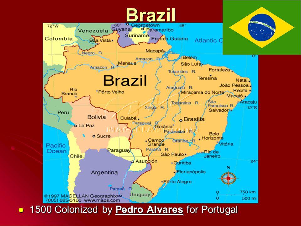 Brazil 1500 Colonized by Pedro Alvares for Portugal 1500 Colonized by Pedro Alvares for Portugal