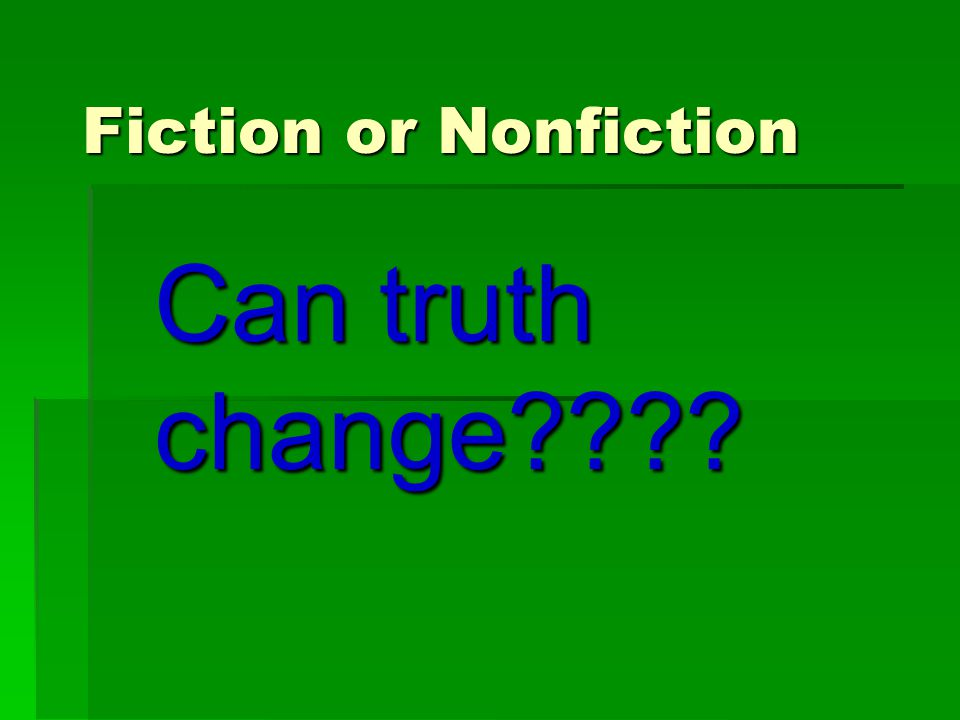 Fiction or Nonfiction Can truth change
