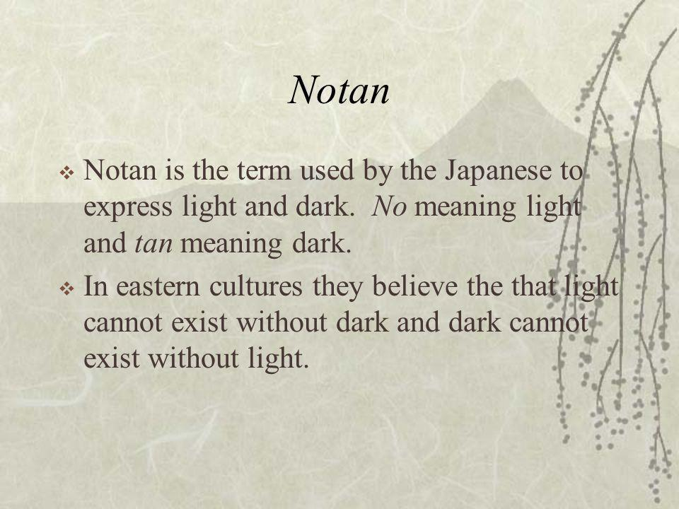 Notan  Notan is the term used by the Japanese to express light and dark.
