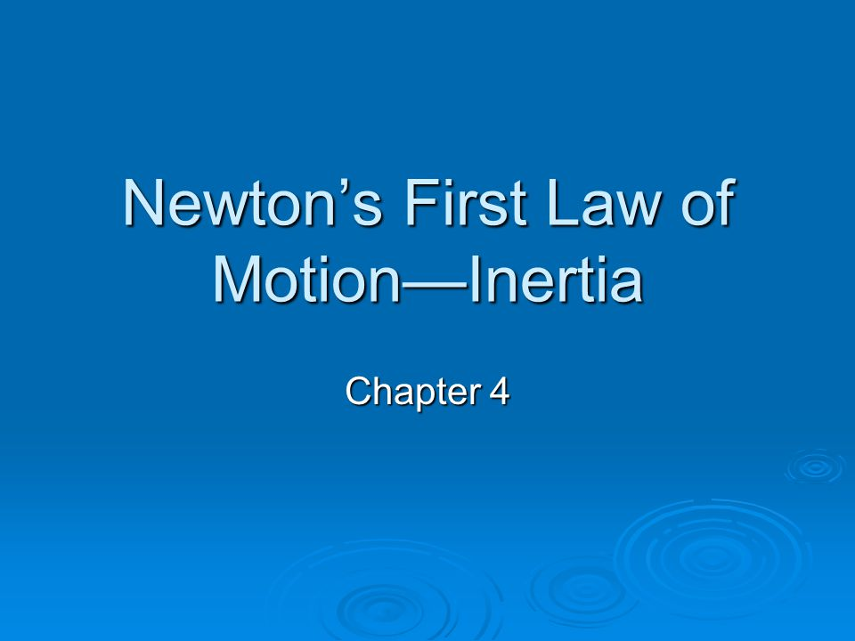 Newton's First Law of Motion—Inertia Chapter 4