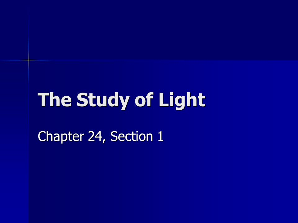 The Study of Light Chapter 24, Section 1