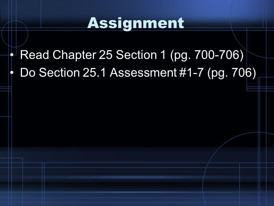 Assignment Read Chapter 25 Section 1 (pg. 700-706) Do Section 25.1 Assessment #1-7 (pg. 706)
