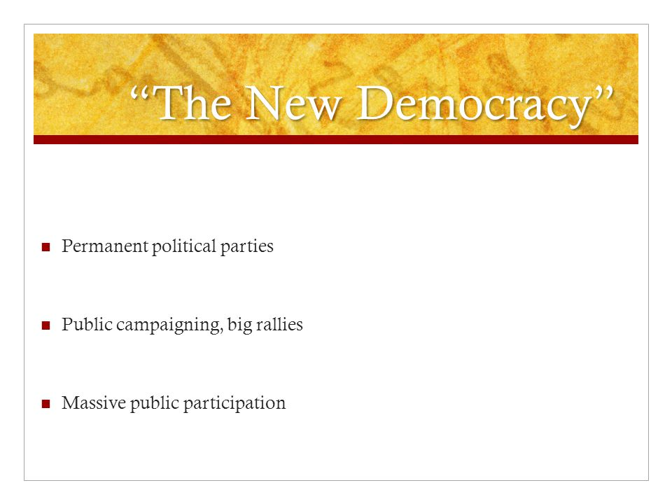 Permanent political parties Public campaigning, big rallies Massive public participation