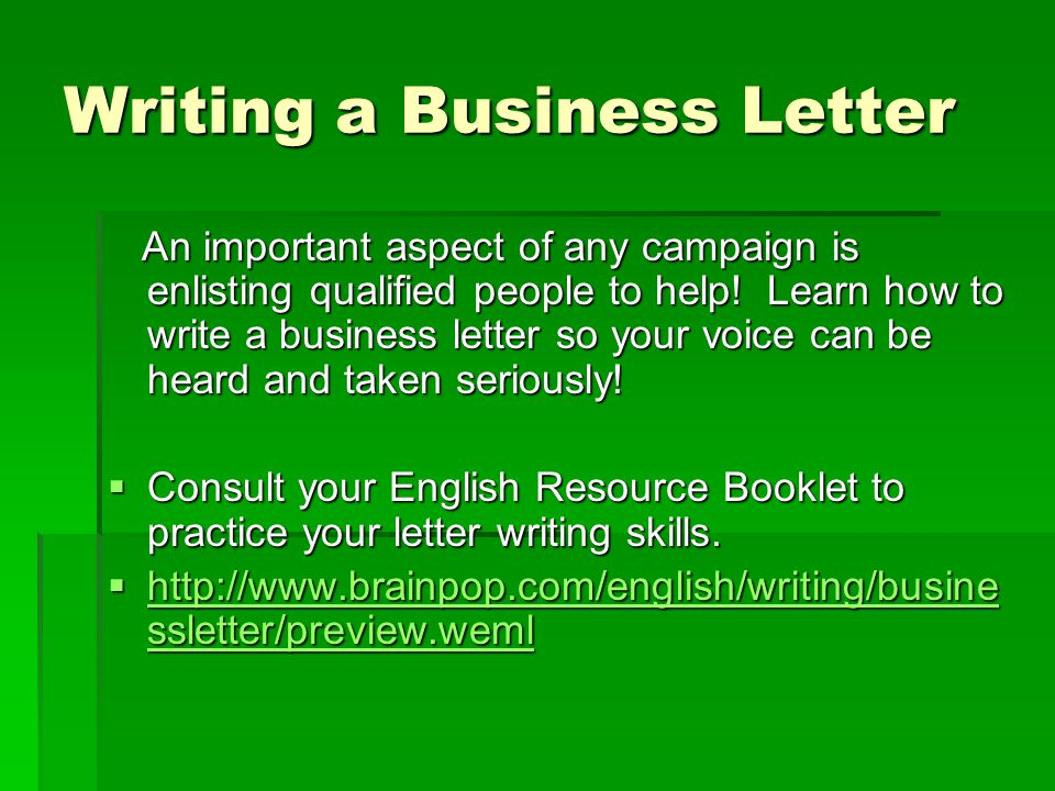Writing a Business Letter An important aspect of any campaign is enlisting qualified people to help! Learn how to write a business letter so your voic