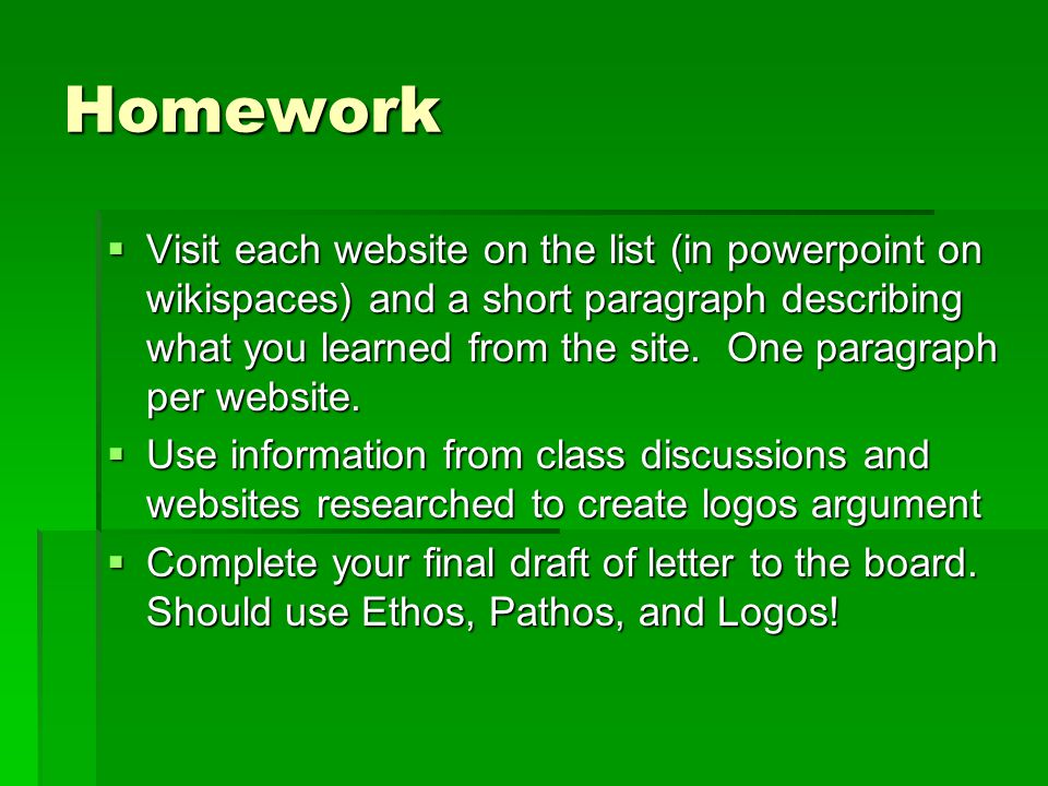 Homework  Visit each website on the list (in powerpoint on wikispaces) and a short paragraph describing what you learned from the site.