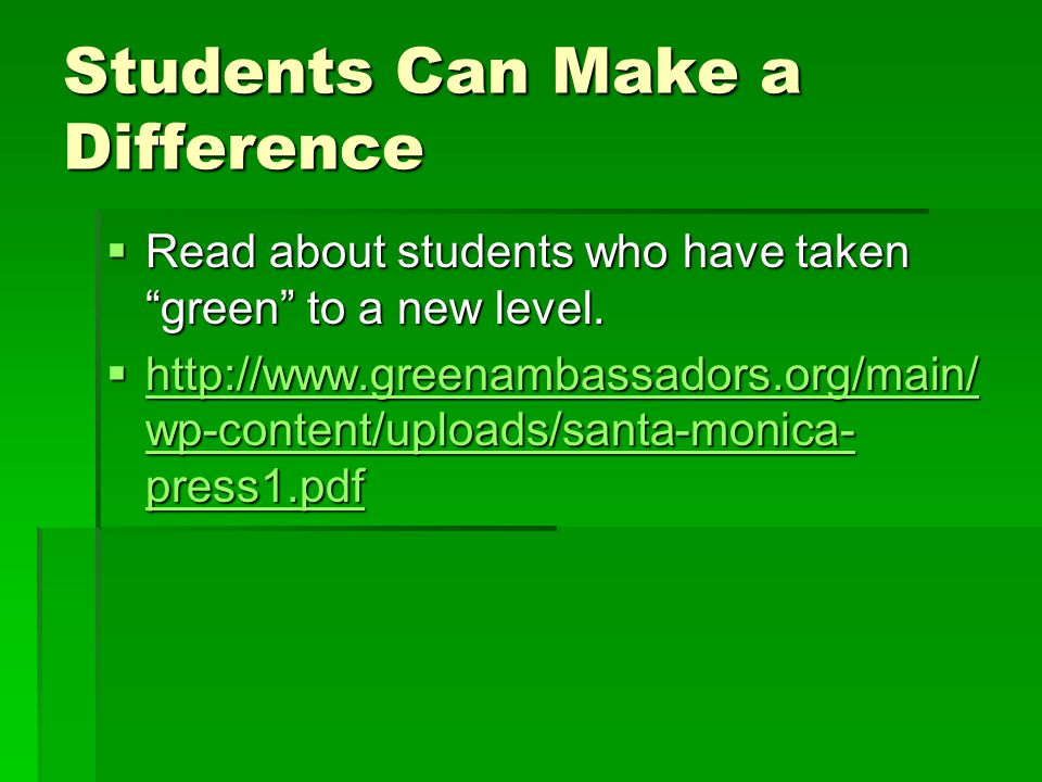 Students Can Make a Difference  Read about students who have taken green to a new level.