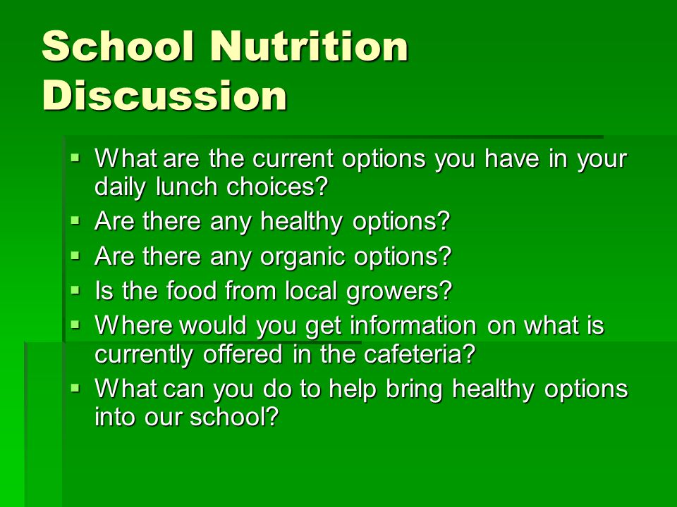 School Nutrition Discussion  What are the current options you have in your daily lunch choices.