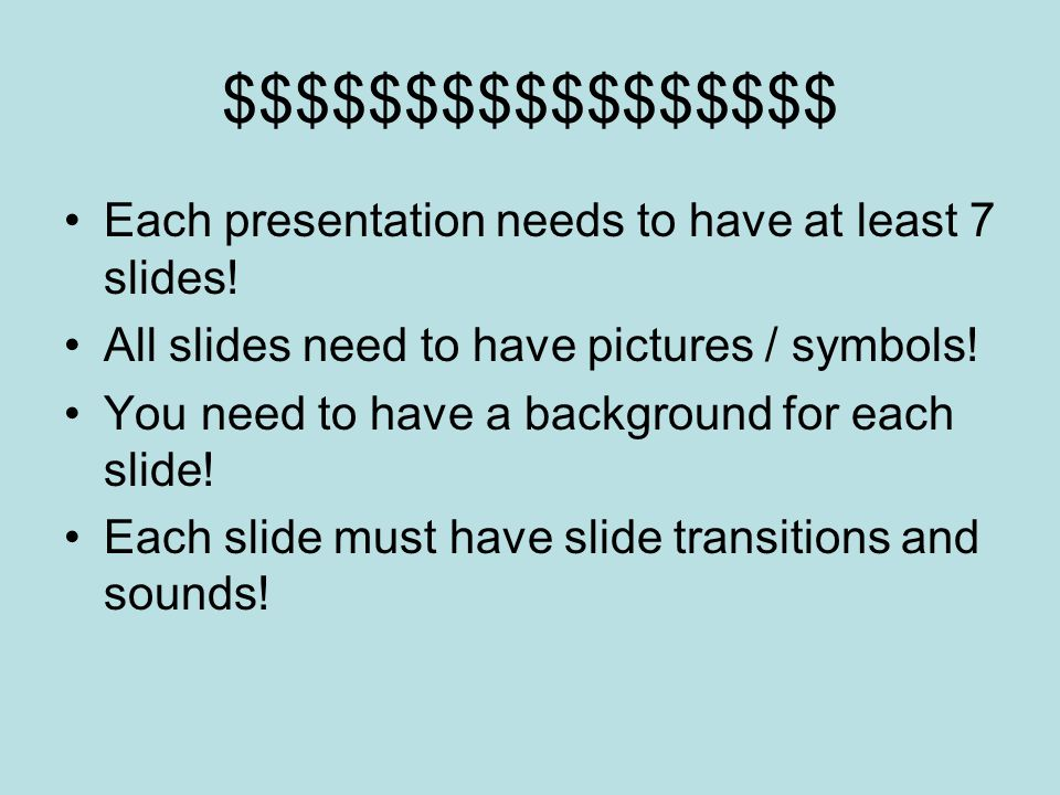 $$$$$$$$$$$$$$$$$ Each presentation needs to have at least 7 slides.