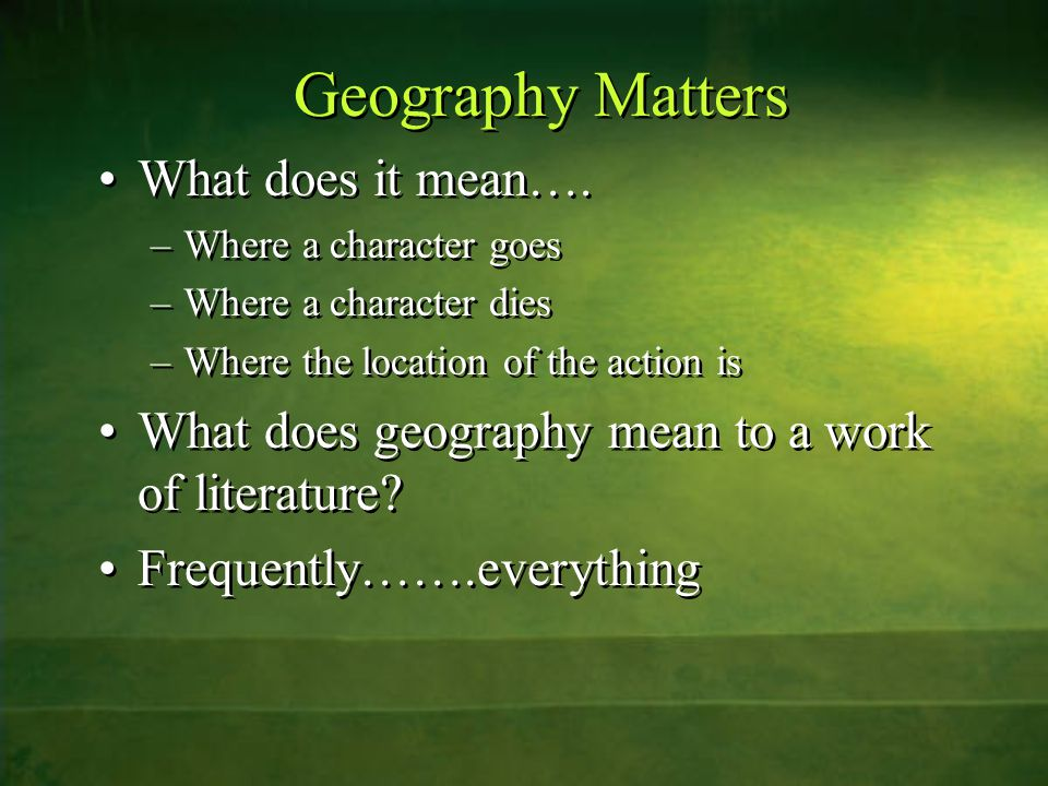Geography Matters What does it mean….