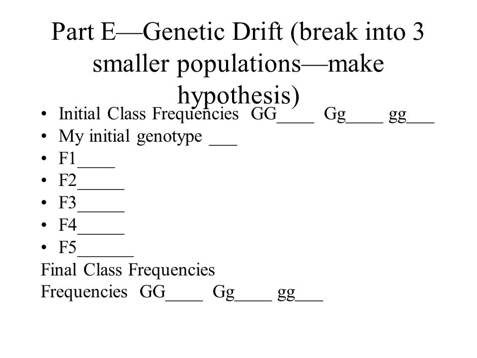 Part D—Heterozygous Advantage (Homo dom—may die of maleria (flip coin; homo recessive—die of sickle cell) Initial Class Frequencies GG____ Gg 24/48 gg