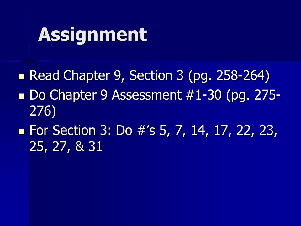 Assignment Read Chapter 9, Section 3 (pg.258-264) Read Chapter 9, Section 3 (pg.
