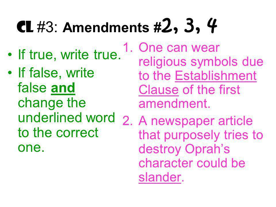 CL #3: Amendments # 2, 3, 4 If true, write true.