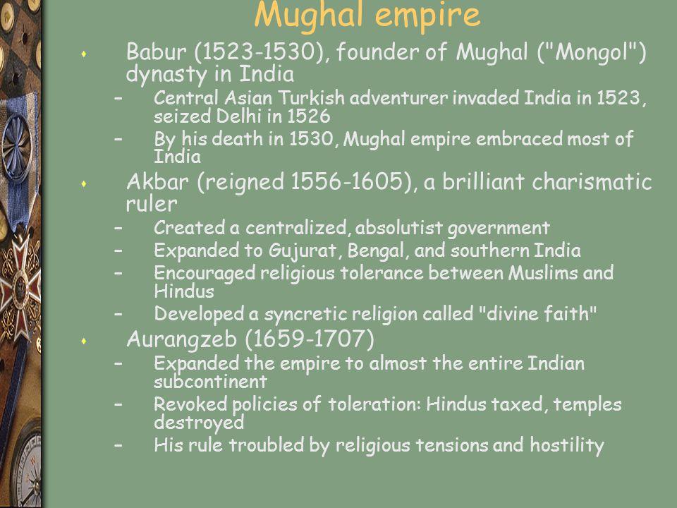 Mughal empire s Babur (1523-1530), founder of Mughal (