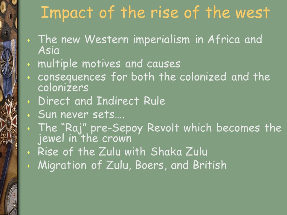 Impact of the rise of the west s The new Western imperialism in Africa and Asia s multiple motives and causes s consequences for both the colonized an