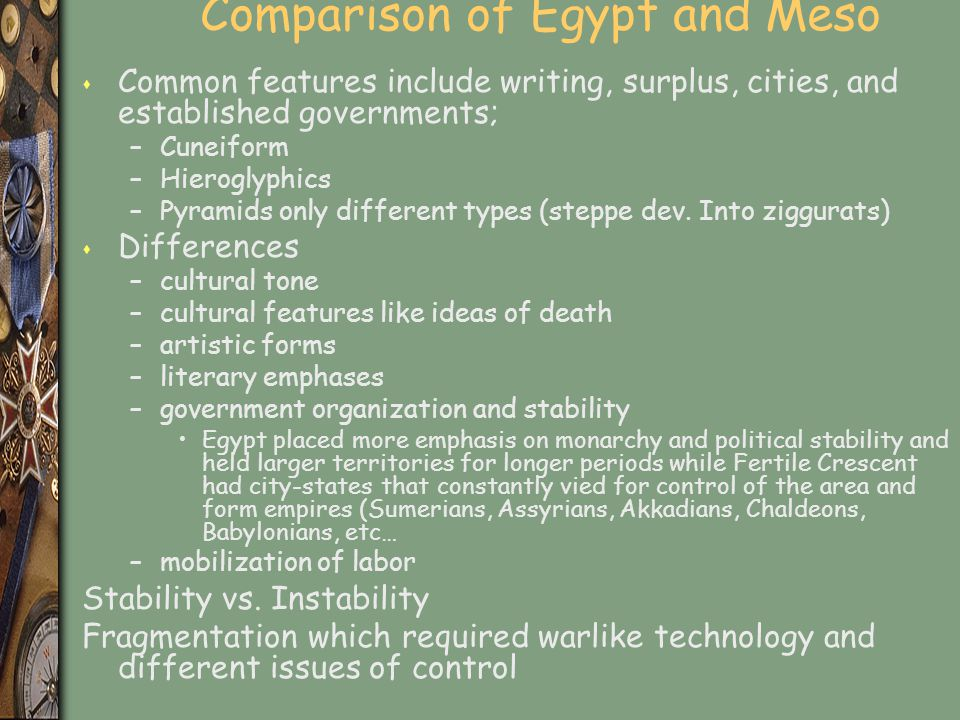 Comparison of Egypt and Meso s Common features include writing, surplus, cities, and established governments; –Cuneiform –Hieroglyphics –Pyramids only