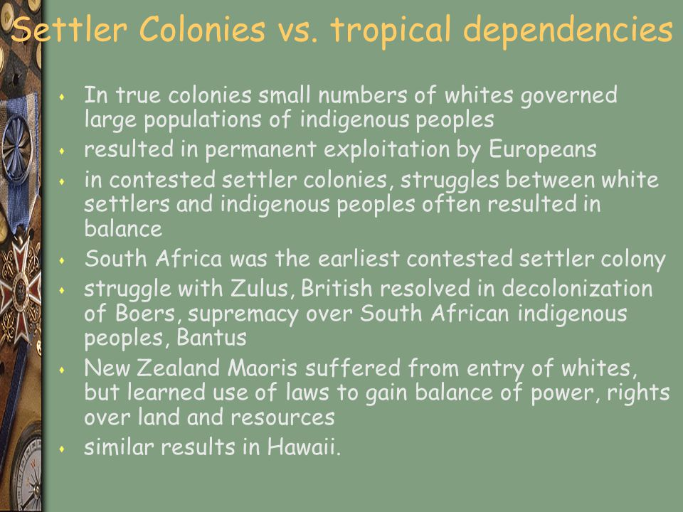 Settler Colonies vs. tropical dependencies s In true colonies small numbers of whites governed large populations of indigenous peoples s resulted in p