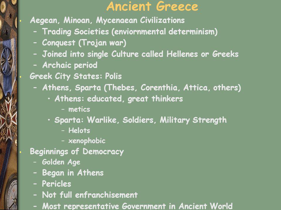 Ancient Greece s Aegean, Minoan, Mycenaean Civilizations –Trading Societies (enviornmental determinism) –Conquest (Trojan war) –Joined into single Cul