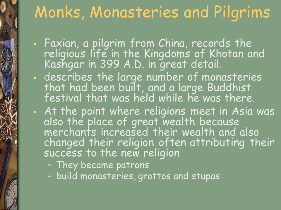 Monks, Monasteries and Pilgrims s Faxian, a pilgrim from China, records the religious life in the Kingdoms of Khotan and Kashgar in 399 A.D. in great