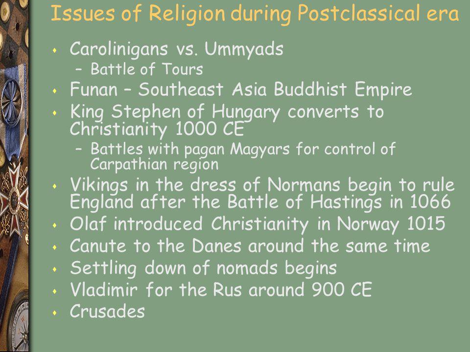 Issues of Religion during Postclassical era s Carolinigans vs. Ummyads –Battle of Tours s Funan – Southeast Asia Buddhist Empire s King Stephen of Hun