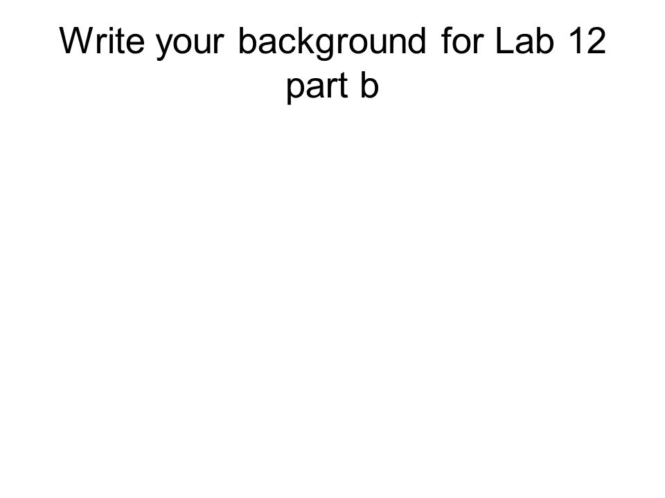 Write your background for Lab 12 part b