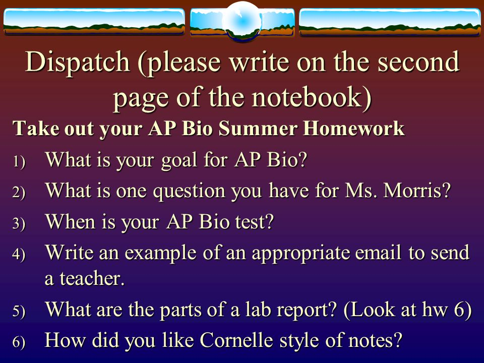 Dispatch (please write on the second page of the notebook) Take out your AP Bio Summer Homework 1) What is your goal for AP Bio.