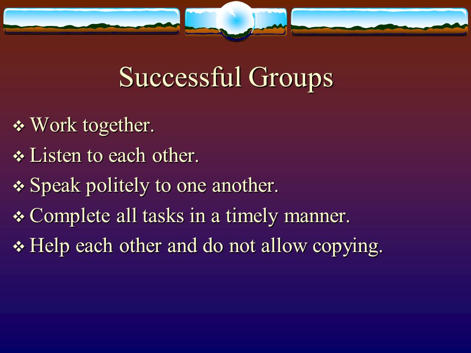 Successful Groups  Work together.  Listen to each other.