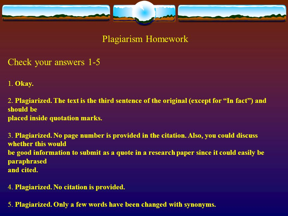 Plagiarism Homework Check your answers 1-5 1. Okay.