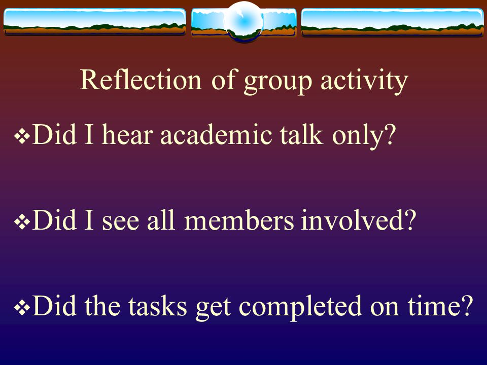 Reflection of group activity  Did I hear academic talk only.
