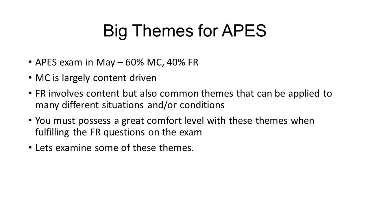 Big Themes for APES APES exam in May – 60% MC, 40% FR MC is largely content driven FR involves content but also common themes that can be applied to m
