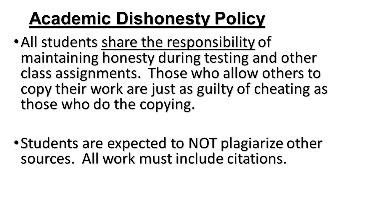 Academic Dishonesty Policy All students share the responsibility of maintaining honesty during testing and other class assignments. Those who allow ot