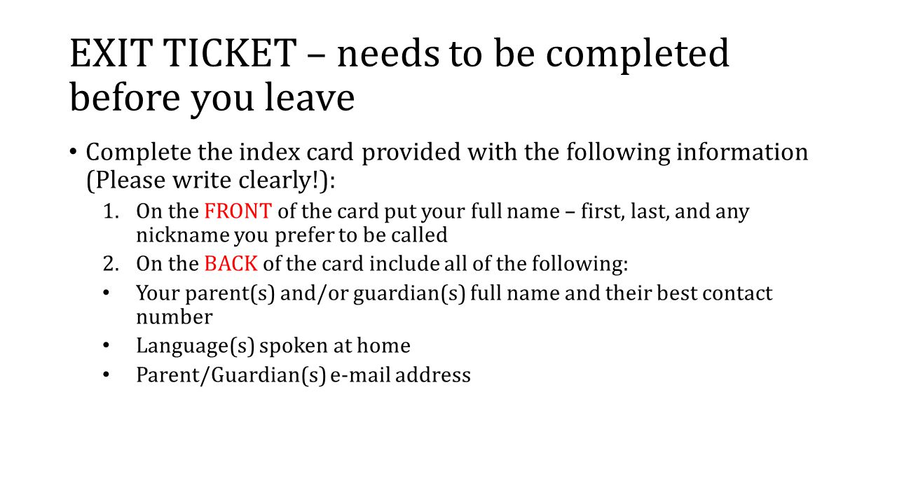EXIT TICKET – needs to be completed before you leave Complete the index card provided with the following information (Please write clearly!): 1.On the