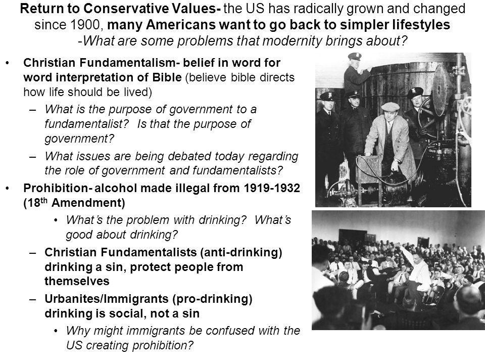 Return to Conservative Values- the US has radically grown and changed since 1900, many Americans want to go back to simpler lifestyles -What are some problems that modernity brings about.