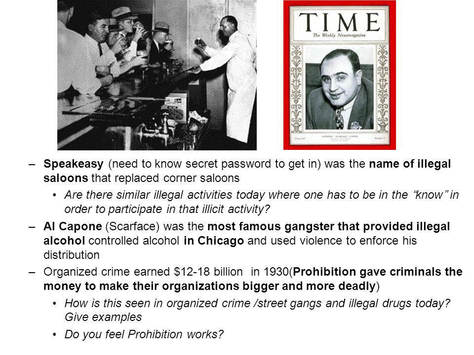 –Speakeasy (need to know secret password to get in) was the name of illegal saloons that replaced corner saloons Are there similar illegal activities today where one has to be in the know in order to participate in that illicit activity.
