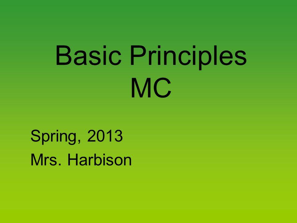 Basic Principles MC Spring, 2013 Mrs. Harbison